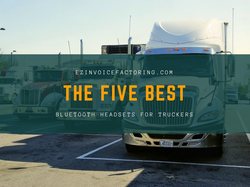 The Five Best Bluetooth Headsets For Truckers Ez Invoice Factoring